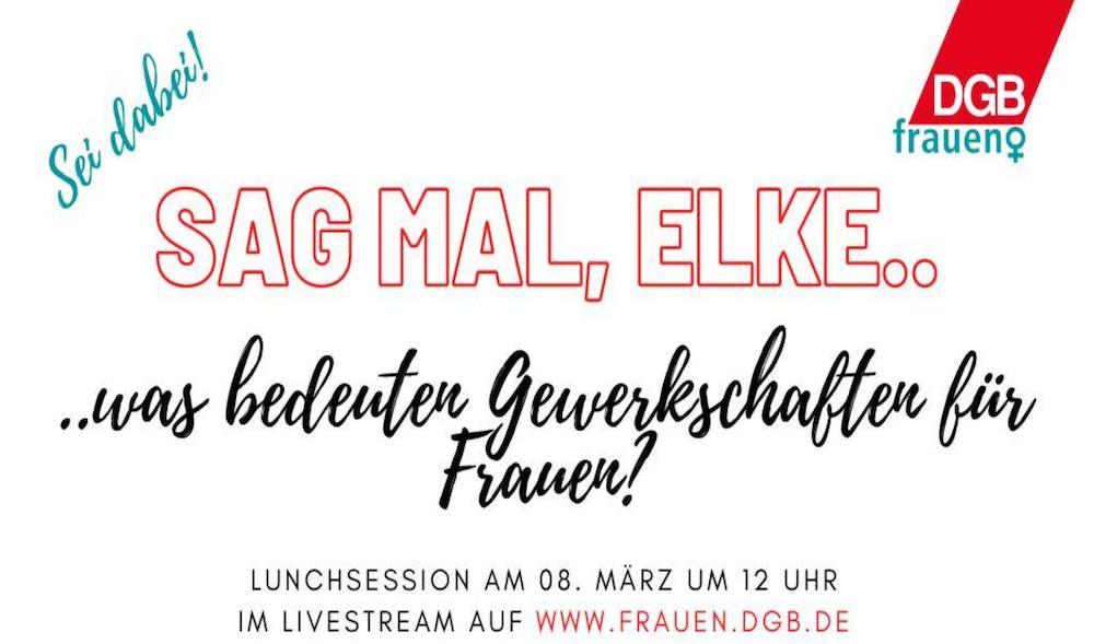 DGB-Frauen: Lunchsession: Sag mal Elke, was bedeuten Gewerkschaften für Frauen?